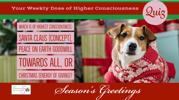 Holiday Consciousness Quiz: Santa Claus, Christmas, or Peace on Earth Goodwiil Towards All