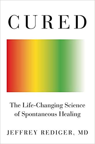 Cured-The Life-Changing Science of Spontaneous Healing by Jeffrey Rediger M.D.